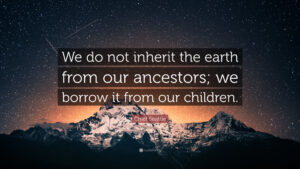 Chief-Seattle-Quote-We-do-not-inherit-the-earth-from-our-ancestors